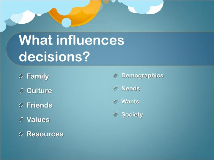 What influences decisions?