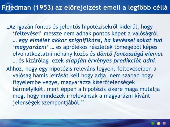 Friedman (1953) az előrejelzést emeli a legfőbb céllá
