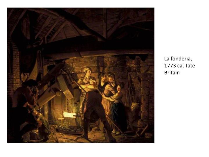 La fonderia 1773 ca tate britain