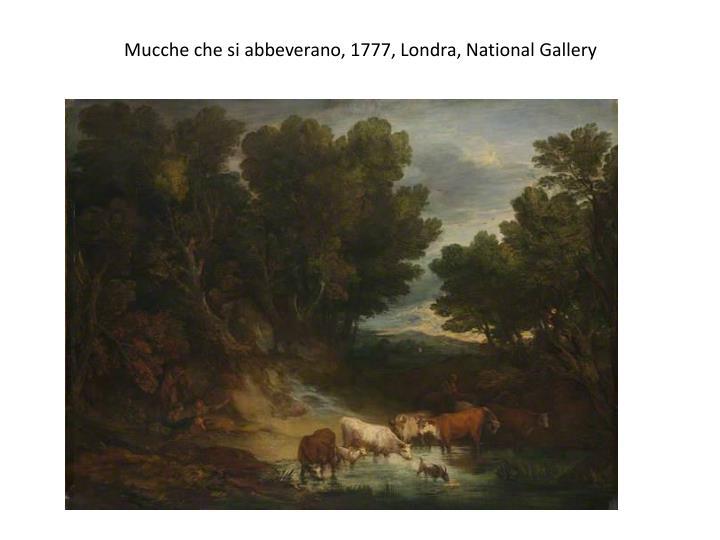 Mucche che si abbeverano, 1777, Londra, National Gallery