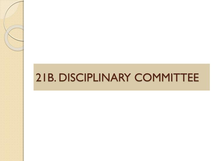 21B. DISCIPLINARY COMMITTEE