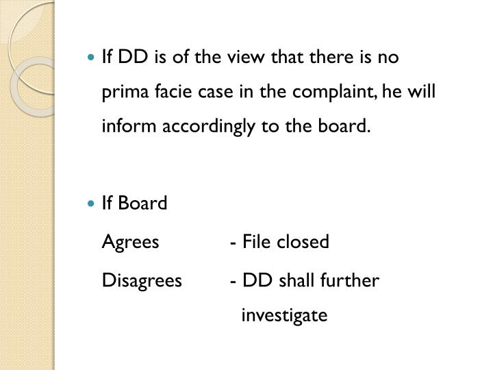 If DD is of the view that there is no prima facie case in the complaint, he will inform accordingly to the board.
