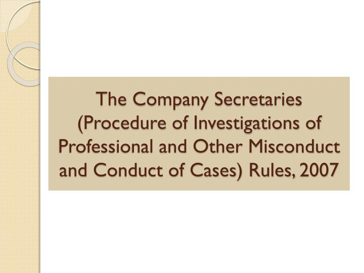 The Company Secretaries (Procedure of Investigations of Professional and Other Misconduct and Conduct of Cases) Rules, 2007