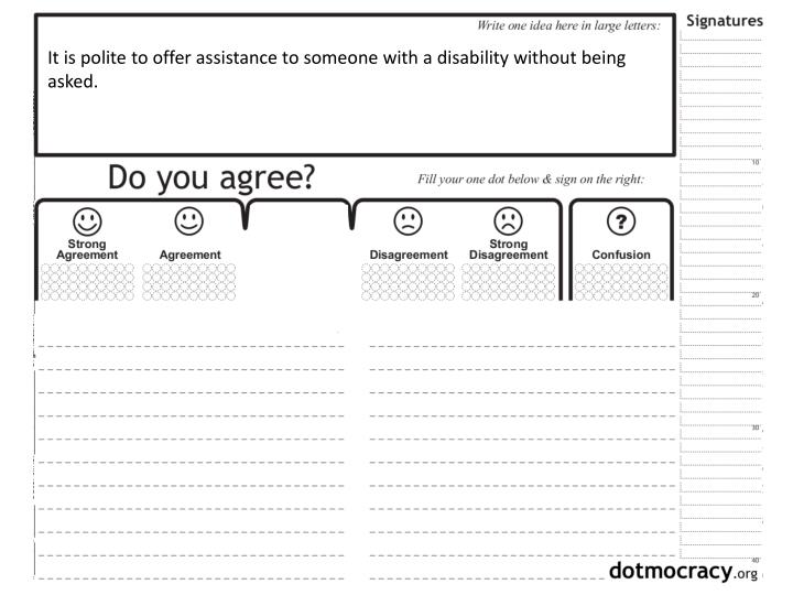 It is polite to offer assistance to someone with a disability without being asked.