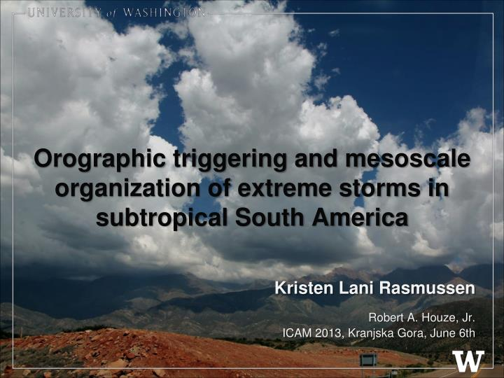 orographic triggering and mesoscale organization of extreme storms in subtropical south america n.