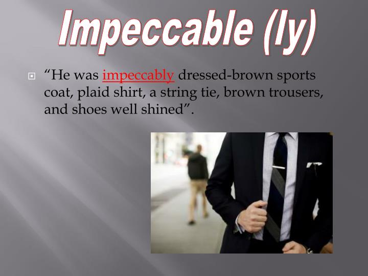 Impeccable (ly)