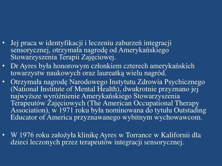 Jej praca w identyfikacji i leczeniuzaburzeń integracji sensorycznej, otrzymała nagrodę odAmerykańskiego Stowarzyszenia Terapii Zajęciowej.