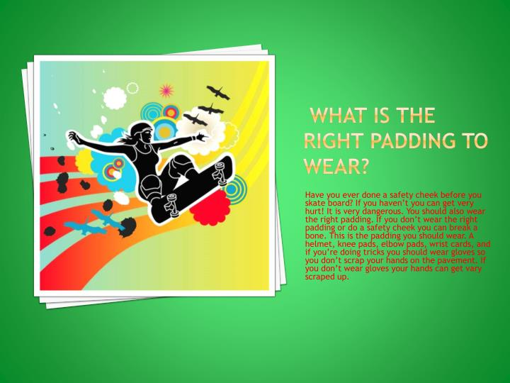 What is the right padding to wear?