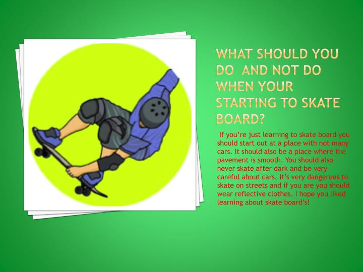 What should you do  and not do when your starting to skate board?