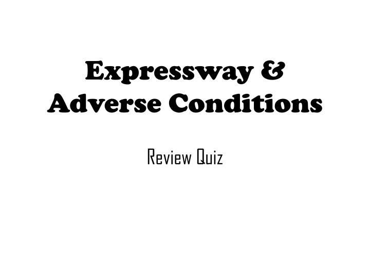 expressway adverse conditions review quiz n.