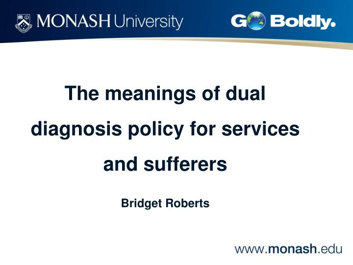 The meanings of dual diagnosis policy for services and sufferers bridget roberts