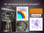 do we know our main actuator