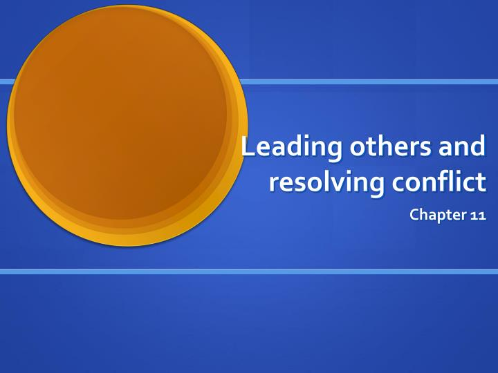 Leading others and resolving conflict