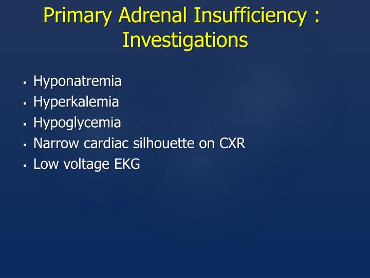 Primary Adrenal Insufficiency :