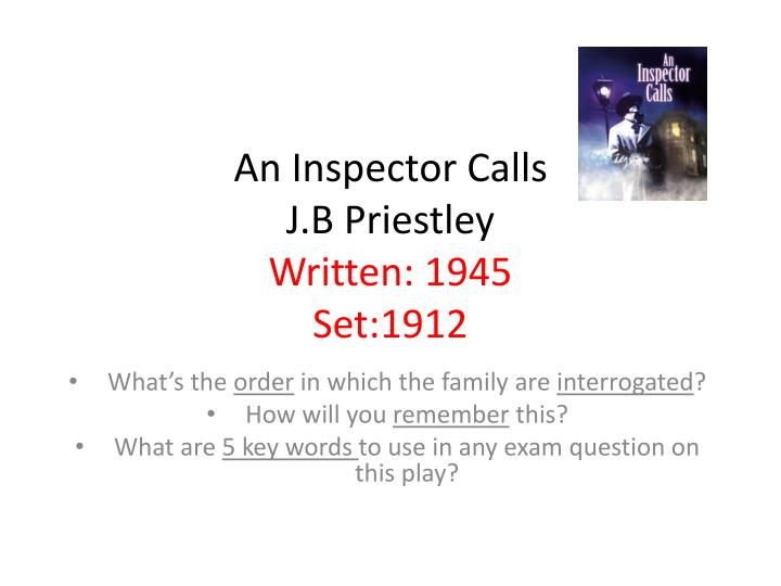 an inspector calls by jb priestley essay An inspector calls by jb priestley: everything you need to know about it for gcse - продолжительность: 48:17 mr salles teaches english 146 028 просмотров how to get full marks on an inspector calls and the modern texts exam section a 8702 - продолжительность: 30:35 mr.