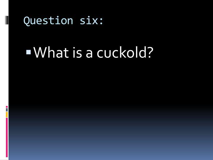 Question six: