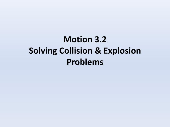 motion 3 2 solving collision explosion problems n.