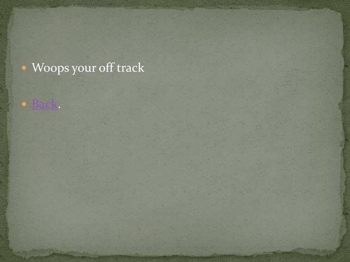 Woops your off track