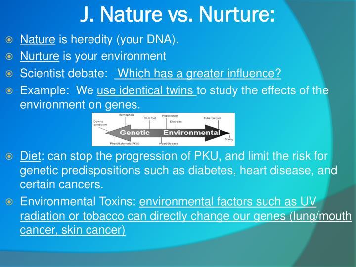 J. Nature vs. Nurture: