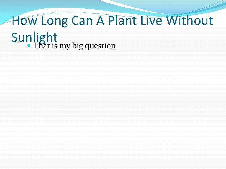 How long can a plant live without sunlight