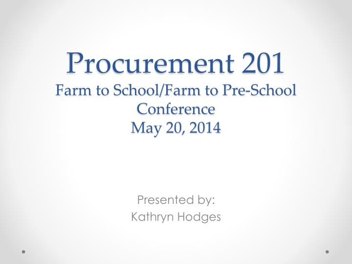 procurement 201 farm to school farm to pre school conference may 20 2014 n.