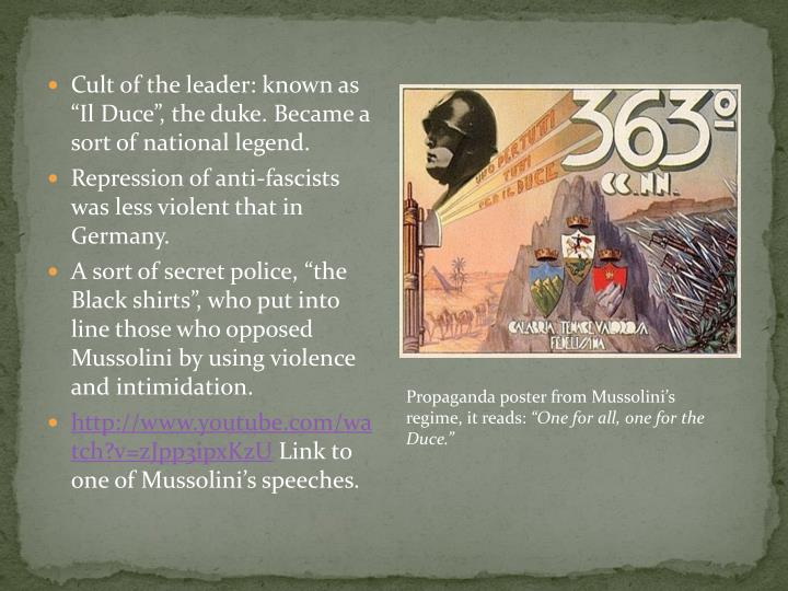 "Cult of the leader: known as ""Il Duce"", the duke. Became a sort of national legend."