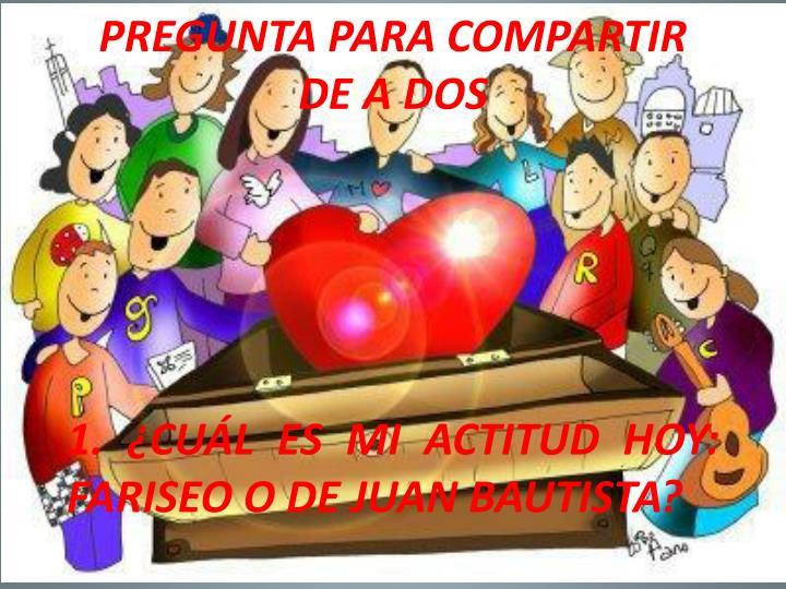 PREGUNTA PARA COMPARTIR DE A DOS