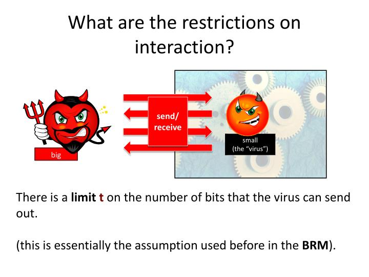 What are the restrictions on interaction?