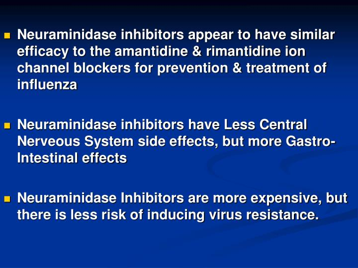 Neuraminidase inhibitors appear to have similar efficacy to the amantidine & rimantidine ion channel blockers for prevention & treatment of influenza