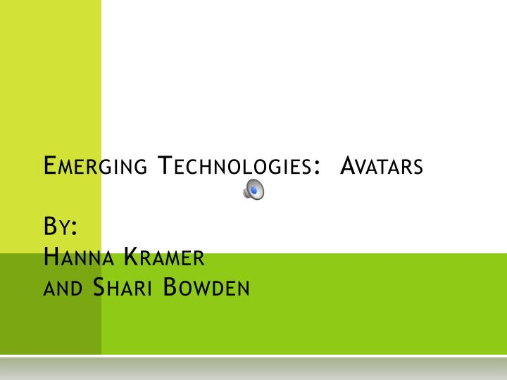 emerging technologies avatars by hanna kramer and shari bowden n.