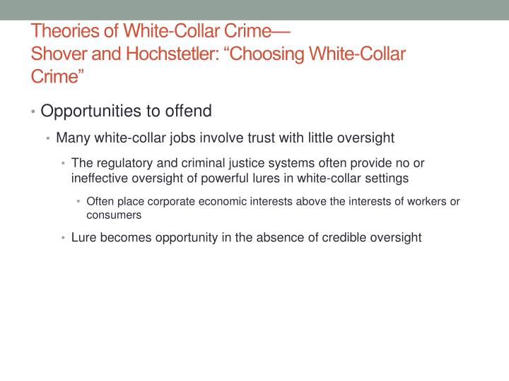 social theories of white collar crime Contribute to the risk for becoming a white-collar offender and to inform intervention efforts and policy options for white-collar and corporate crime social research and statistics social theory that individual characteristics are unimportant to the etiology of white-collar.