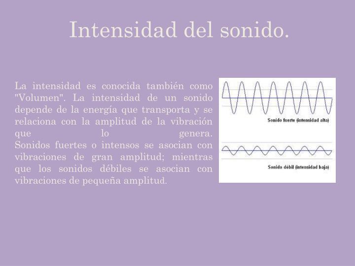 Intensidad del sonido.