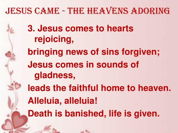 Jesus came - the heavens adoring