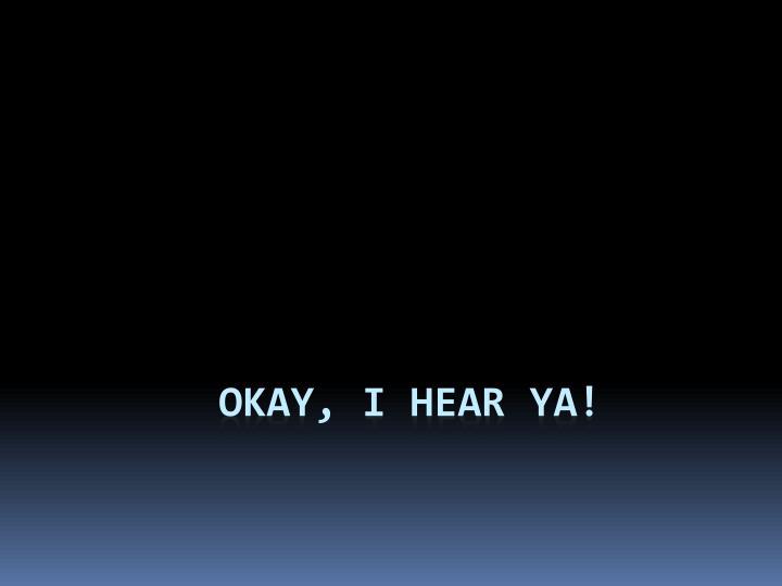 Okay, I hear