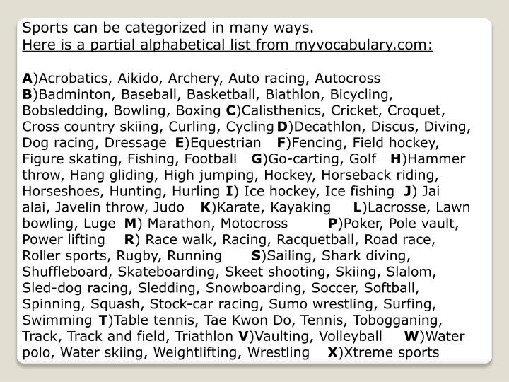 Sports can be categorized in many ways.