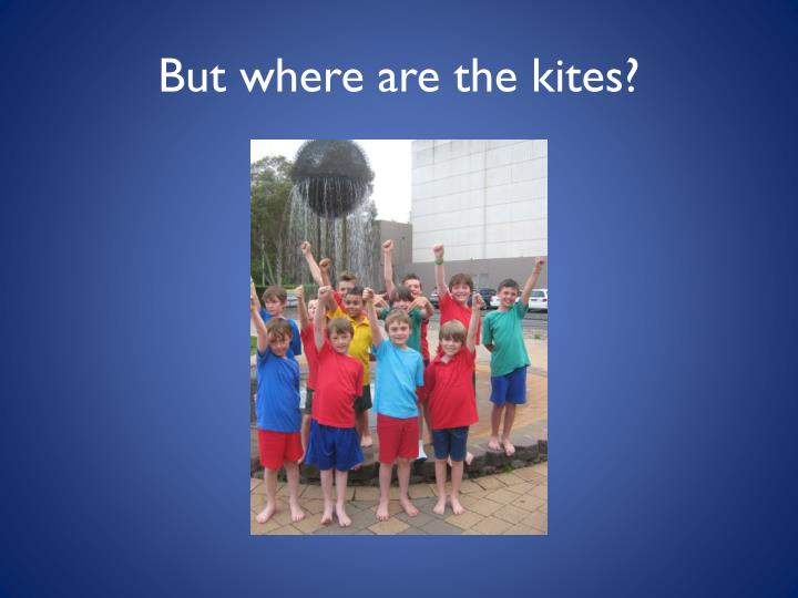 But where are the kites?