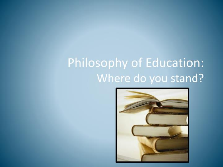 philosophy of educative assessment Through my philosophy of education, i have outlined what conditions would allow for the best school all the way to the best learner assessment should be a formative as well as a summative process teachers must observe children even when completing daily.