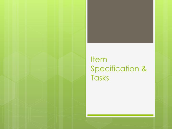Item Specification & Tasks