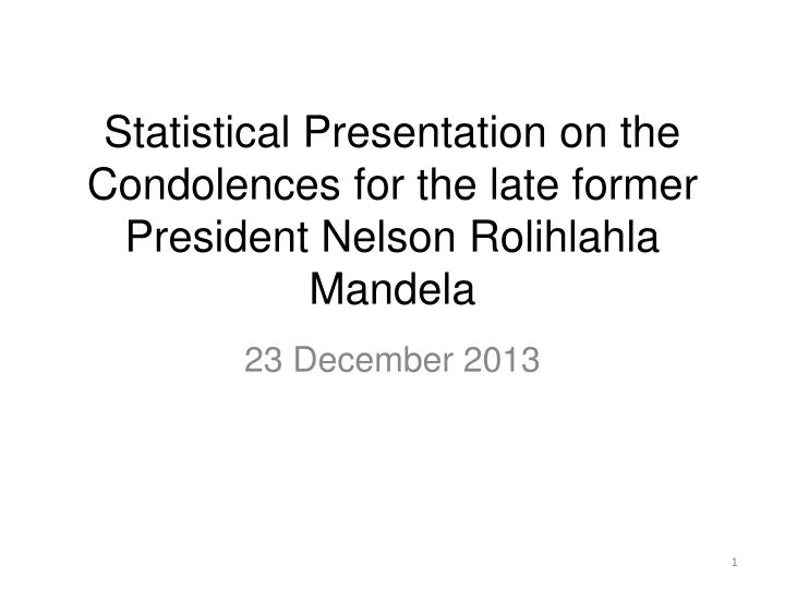 Statistical presentation on the condolences for the late former president nelson rolihlahla mandela