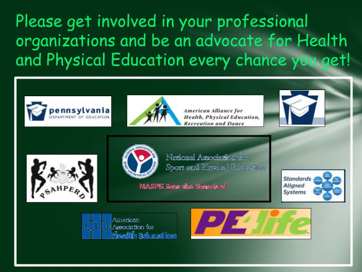 Please get involved in your professional organizations and be an advocate for Health and Physical Education every chance you get!