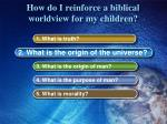 how do i reinforce a biblical worldview for my children3