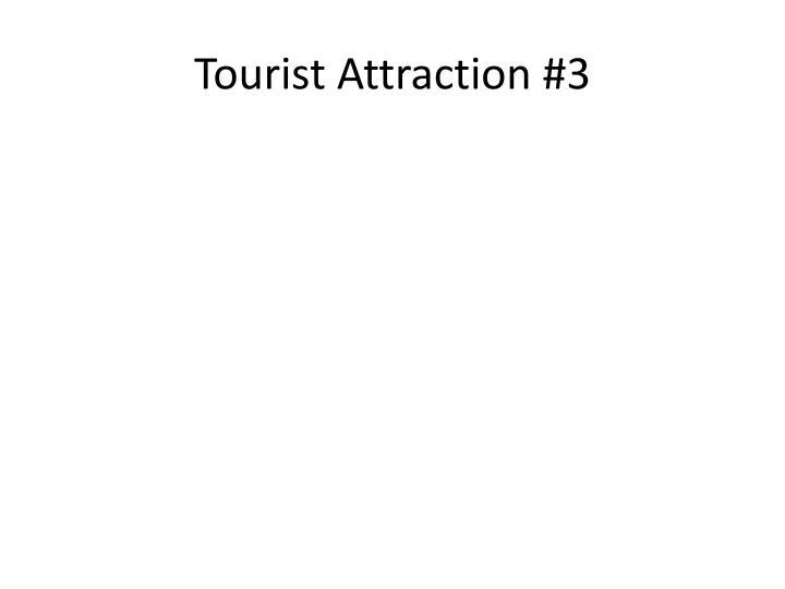 Tourist Attraction #3