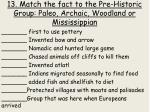13 match the fact to the pre historic group paleo archaic woodland or mississippian