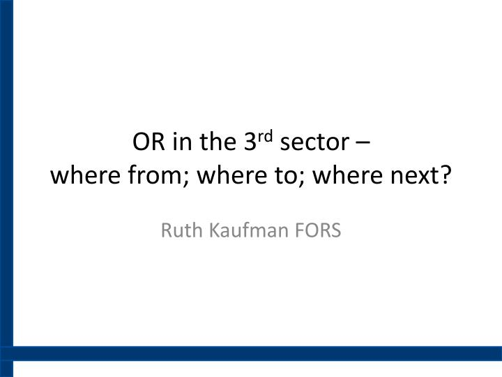 Or in the 3 rd sector where from where to where next