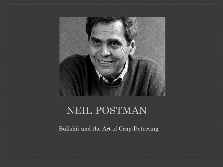 neil postman responses In the following passage, the contemporary social critic neil postman contrasts george orwell's vision of the future, as expressed in the novel 1984 (written in 1948), with that of aldous huxley in the novel brave new world (1932.