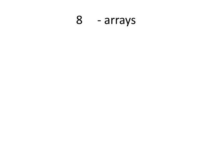 8 arrays