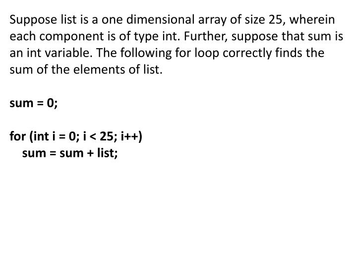 Suppose list is a one dimensional array of size 25, wherein each component is of type int. Further, suppose that sum is an