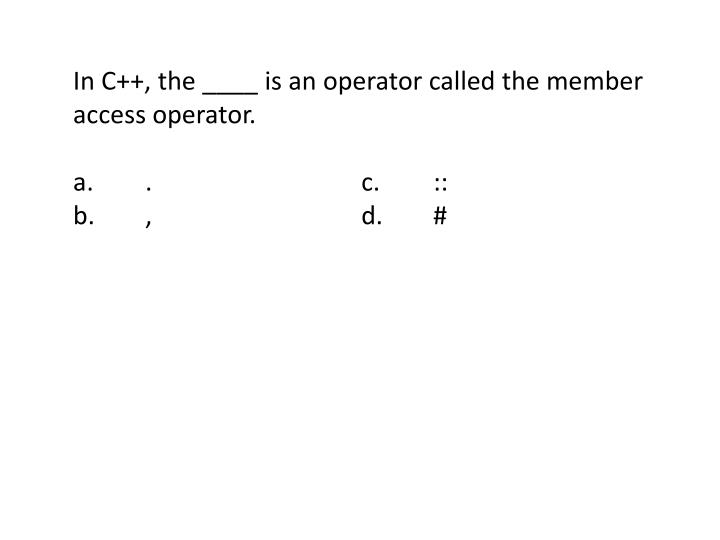 In C++, the ____ is an operator called the member access operator