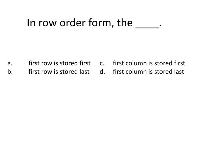 In row order form, the ____.