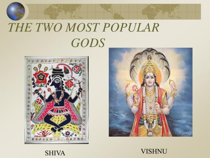 THE TWO MOST POPULAR  GODS